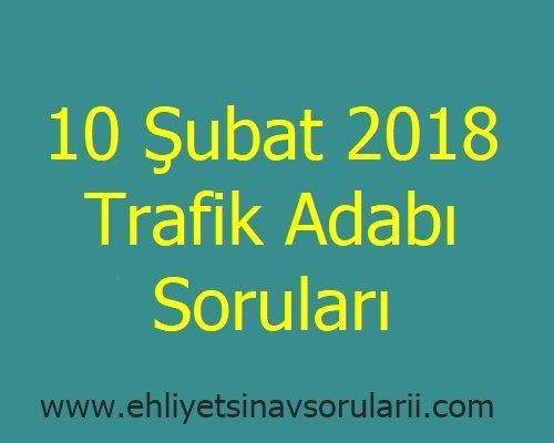 10 Şubat 2018 Trafik Adabı Soruları