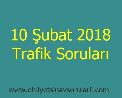 10 Şubat 2018 Trafik Soruları