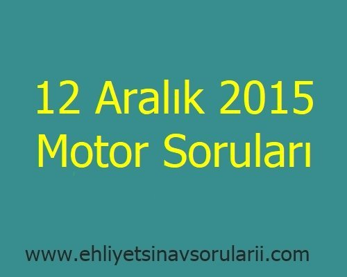 12 Aralık 2015 Motor Soruları