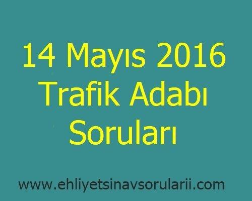 14 Mayıs 2016 Trafik Adabı Soruları
