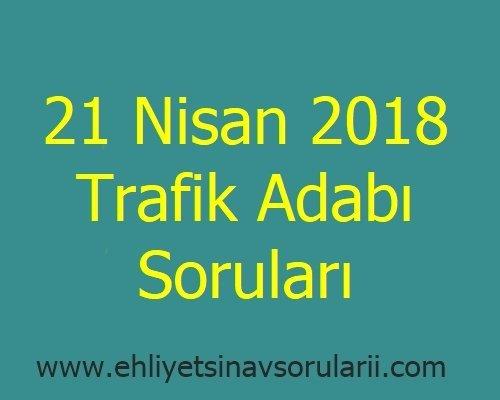 21 Nisan 2018 Trafik Adabı Soruları