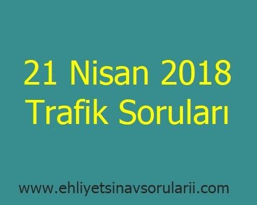 21 Nisan 2018 Trafik Soruları