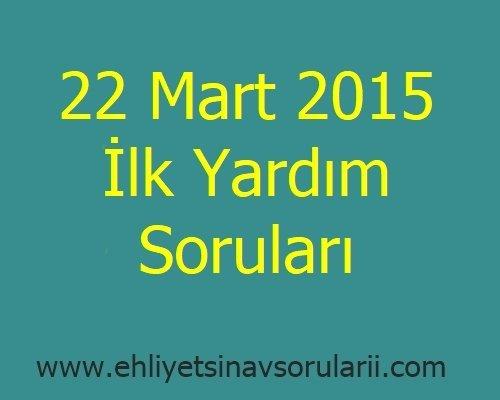 22 Mart 2015 İlk Yardım Soruları