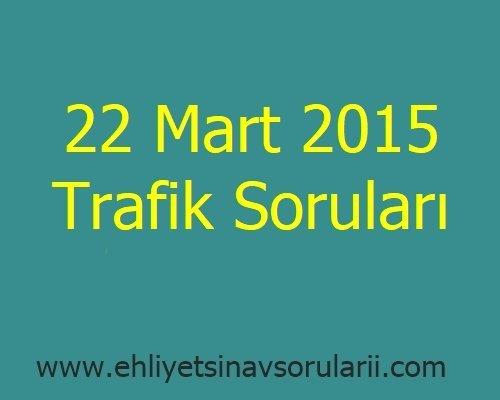 22 Mart 2015 Trafik Soruları