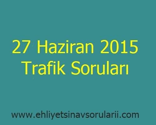 27 Haziran 2015 Trafik Soruları