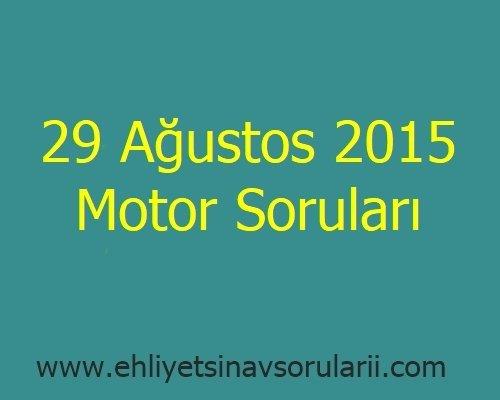 29 Ağustos 2015 Motor Soruları
