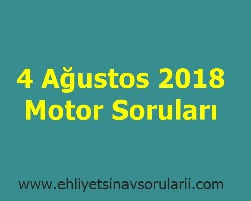 4 Ağustos 2018 Motor Soruları