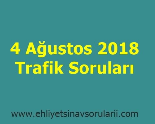 4 Ağustos 2018 Trafik Soruları